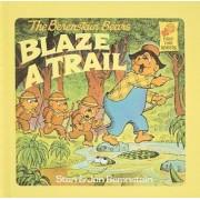 The Berenstain Bears Blaze a Trail by Stan Berenstain
