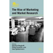 The Rise of Marketing and Market Research by Hartmut Berghoff