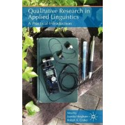 Qualitative Research in Applied Linguistics - A Practical Introduction by Juanita Heigham