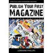Publish Your First Magazine: A Practical Guide for Wannabe Publishers 2015 by Lorraine Phillips