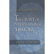 The Craft of International History by Marc Trachtenberg