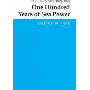 One Hundred Years of Sea Power by George W. Baer
