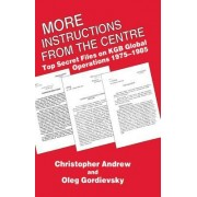 More Instructions from the Centre: Top Secret Files on KGB Global Operations 1975-1985