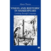 Vision and Rhetoric in Shakespeare by Alison Thorne