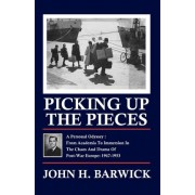 Picking Up the Pieces by John H Barwick