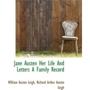 Jane Austen Her Life and Letters a Family Record by William Austen Leigh