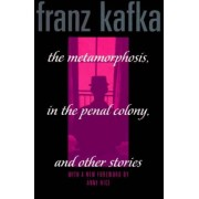 The Metamorphosis, In the Penal Colony, and Other Stories by Franz Kafka