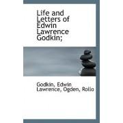 Life and Letters of Edwin Lawrence Godkin; by Godkin Edwin Lawrence
