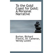 To the Gold Coast for Gold; A Personal Narrative by Richard Burton Francis