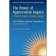 The Power of Appreciative Inquiry: A Practical Guide to Positive Change by Diana Whitney