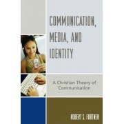 Communication, Media and Identity by Robert S. Fortner