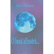 O luna albastra... - Iulian Damacus