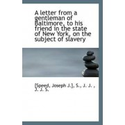 A Letter from a Gentleman of Baltimore, to His Friend in the State of New York, on the Subject of SL by [Speed Joseph J ]