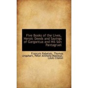 Five Books of the Lives, Heroic Deeds and Sayings of Gargantua and His Son Pantagruel by Thomas Urquhart Peter Anthony Rabelais