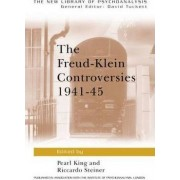 The Freud-Klein Controversies 1941-45 by Pearl King