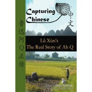 Capturing Chinese the Real Story of Ah Q: An Advanced Chinese Reader with Pinyin and Detailed Footnotes to Help Read Chinese Literature