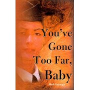 You've Gone Too Far, Baby by Mark Karnegie