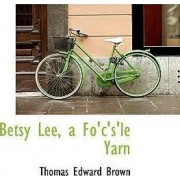 Betsy Lee, a Fo'c's'le Yarn by Thomas Edward Brown