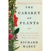 The Cabaret of Plants: Forty Thousand Years of Plant Life and the Human Imagination, Paperback