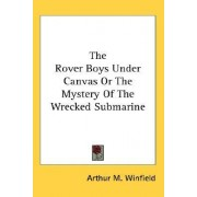 The Rover Boys Under Canvas or the Mystery of the Wrecked Submarine by Arthur M Winfield