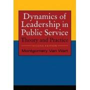 Dynamics of Leadership in Public Service by Montgomery Van Wart