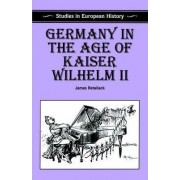 Germany in the Age of Kaiser Wilhelm II by James N Retallack