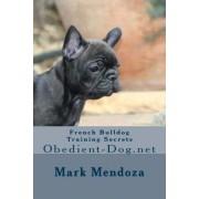 French Bulldog Training Secrets by Mark Mendoza