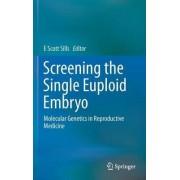 Screening the Single Euploid Embryo 2015 by E. Scott Sills
