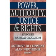 Power, Authority, Justice, and Rights by Anthony De Crespigny