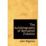 The Autobiography of Benjamin Franklin by Jr. Dr John Bigelow