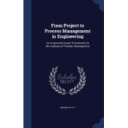 From Project to Process Management in Engineering: An Empirically-Based Framework for the Analysis of Product Development