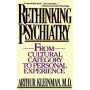 Rethinking Psychiatry from Cultural Category to Personal Experience by Arthur Kleinman