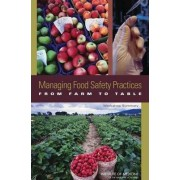 Managing Food Safety Practices from Farm to Table by Institute of Medicine