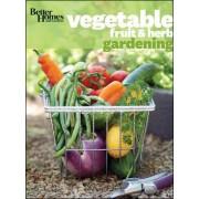 Better Homes and Gardens Vegetable, Fruit & Herb Gardening by Better Homes and Gardens