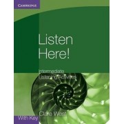 Listen Here! Intermediate Listening Activities with Key by Clare West