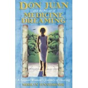 Don Juan and the Power of Medicine Dreaming by Merilyn Tunneshende