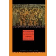 Everyday Forms of State Formation by Gilbert M. Joseph