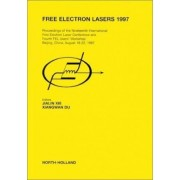 Free Electron Lasers 1997 1997: Proceedings of the Nineteenth International Free Electron Laser Conference and Fourth FEL Users' Workshop, Beijing, China, August 18-22, 1997 by Jialin Xie