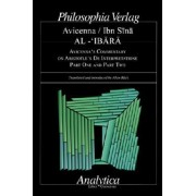 AL-'IBARA AVICENNA'S COMMENTARY ON ARISTOTLE'S DE INTERPRETATIONE Part One and Part Two by Allan Bäck