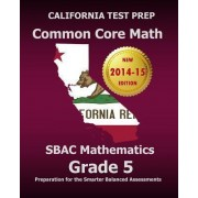 California Test Prep Common Core Math Sbac Mathematics Grade 5 by Test Master Press California