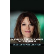 Marianne Williamson on Happiness