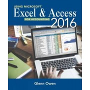 Using Microsoft (R) Excel (R) and Access 2016 for Accounting by Glenn Owen