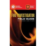 Fire Investigator Field Guide by International Association of Arson Investigators