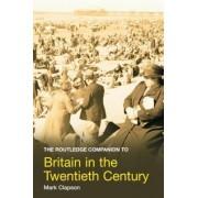 The Routledge Companion to Britain in the Twentieth Century by Harriet Jones