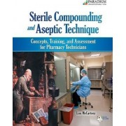 Sterile Compounding and Aseptic Technique: Concepts Training and Assessment for Pharmacy Technicians by Lisa McCartney