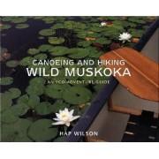 Canoeing and Hiking Wild Muskoka by Hap Wilson