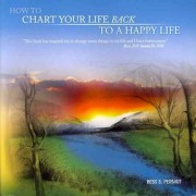 How to Chart Your Life Back to a Happy Life by Bess S Permut