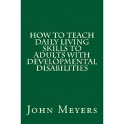 How to Teach Daily Living Skills to Adults with Developmental Disabilities by Dr John Meyers