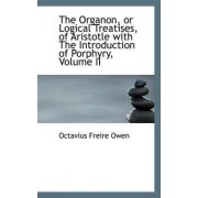The Organon, or Logical Treatises, of Aristotle with the Introduction of Porphyry, Volume II by Octavius Freire Owen