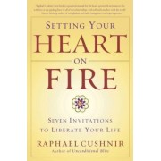 Setting Your Heart on Fire by Raphael Cushnir